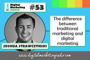 Difference between traditional marketing and digital marketing - JOSHUA STRAWCZYNSKI