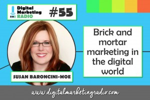 Brick and mortar marketing in the digital world - SUSAN BARONCINI-MOE
