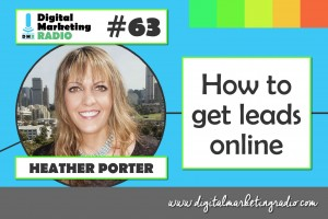 How to get leads online - HEATHER PORTER