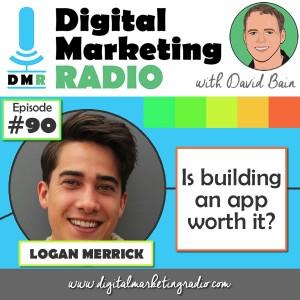 Is Building an App worth it? - LOGAN MERRICK