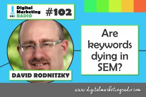 Are Keywords Dying in SEM? - DAVID RODNITZKY