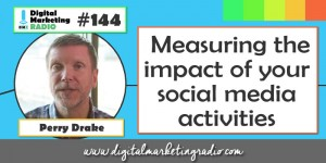 Measuring the impact of your social media activities - PERRY DRAKE | DMR #144