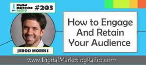 How to Engage and Retain Your Audience – JEROD MORRIS