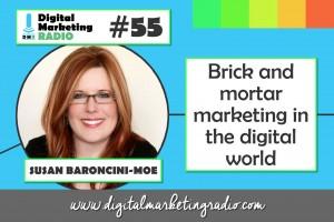 Brick and mortar marketing in the digital world - SUSAN BARONCINI-MOE