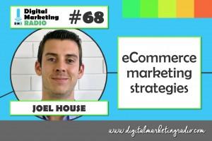 eCommerce marketing strategies - JOEL HOUSE