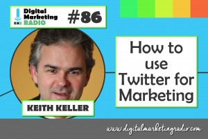 How to use Twitter for Marketing - KEITH KELLER