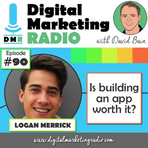 Is Building an App worth it? - LOGAN MERRICK