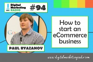 How to start an eCommerce business - PAUL RYAZANOV