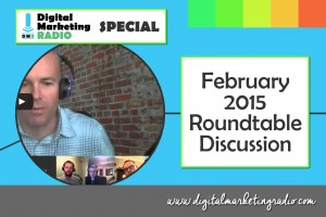 The Digital Marketing Roundtable Discussion - February 2015