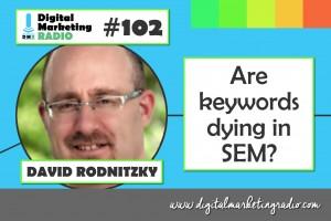 Are Keywords Dying in SEM? - DAVID RODNITZKY