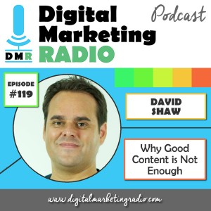 Why Good Content is not enough: and what to do about it - DAVID SHAW