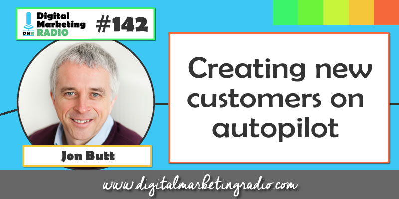 Creating Customers on Autopilot - JOHN BUTT | DMR #142