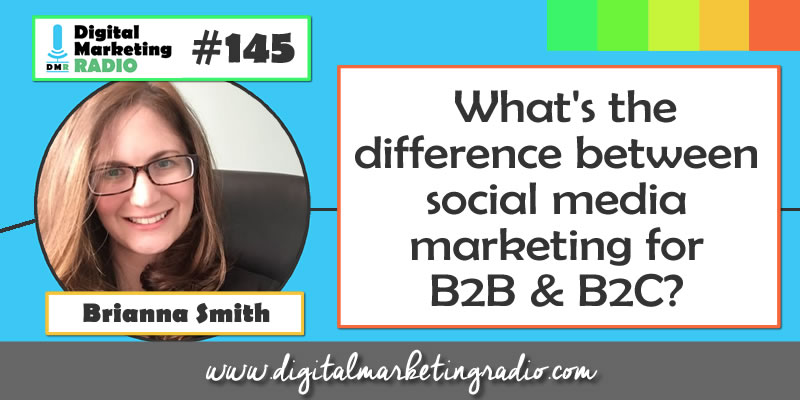 What's the difference between social media marketing for B2B & B2C? - BRIANNA SMITH