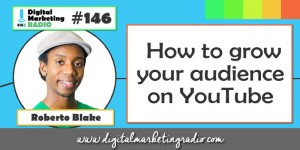How to grow your audience on YouTube - ROBERTO BLAKE