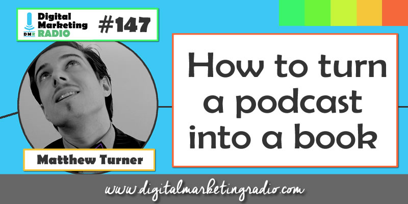 How to turn a podcast into a book - MATTHEW TURNER | DMR #147
