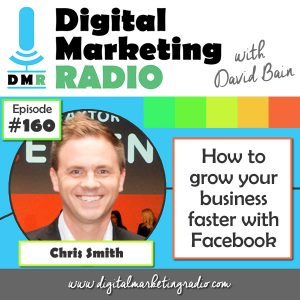How to grow your business faster with Facebook - CHRIS SMITH