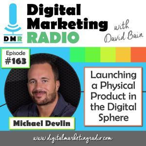 Launching a Physical Product in the Digital Sphere - MICHAEL DEVLIN