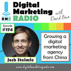 Growing a digital marketing agency from China - JOSH STEIMLE