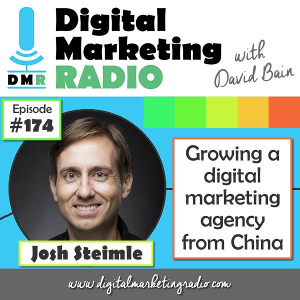 Growing a digital marketing agency from China - JOSH STEIMLE