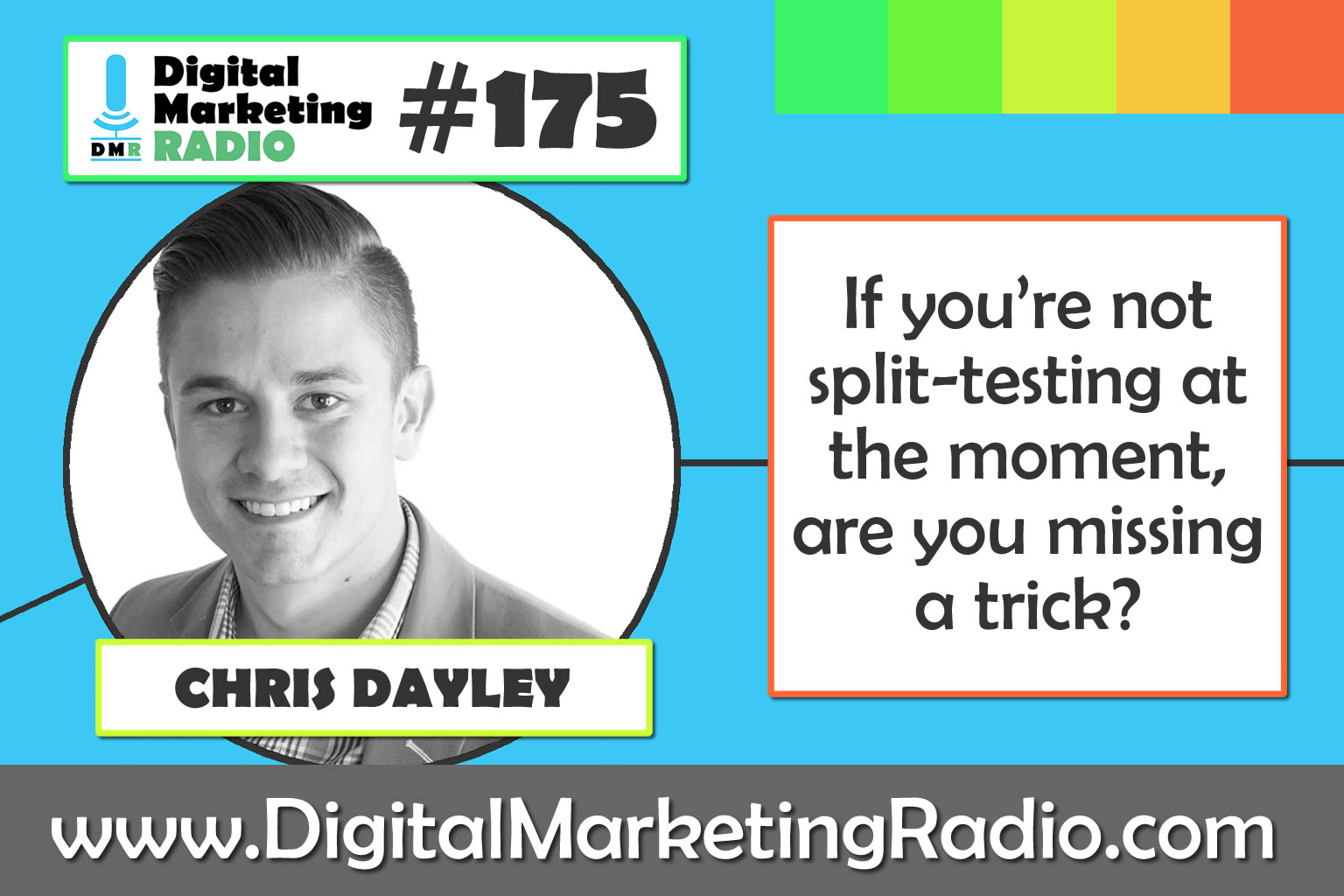 If you're not split-testing at the moment, are you missing a trick? - CHRIS DAYLEY
