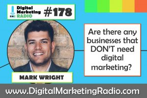 Are there any businesses that DON'T need digital marketing? - MARK WRIGHT