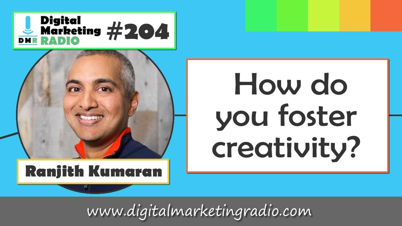 How do you foster creativity? – RANJITH KUMARAN