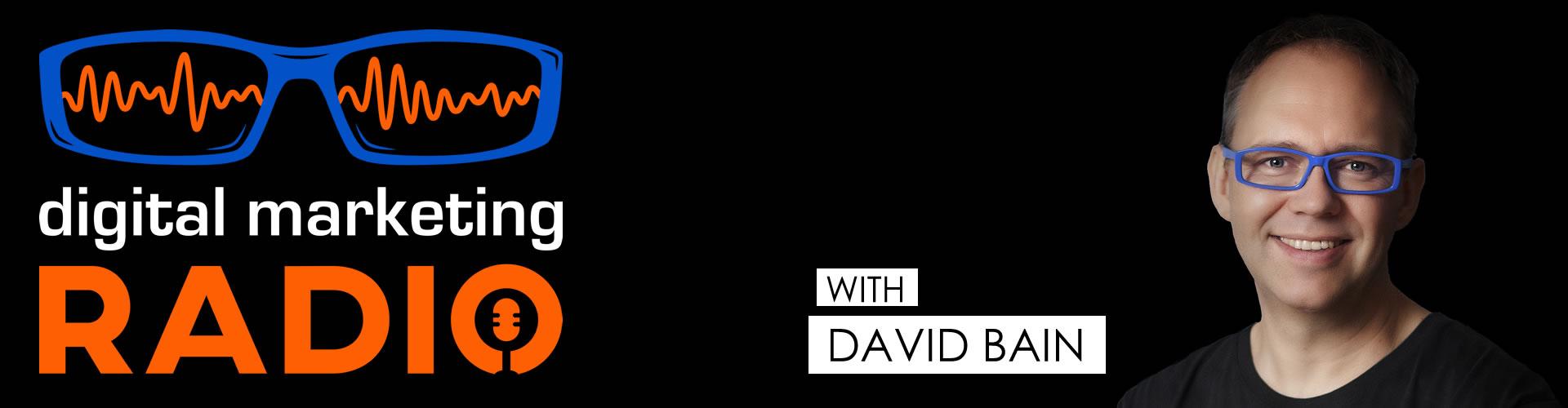 Digital Marketing Radio Podcast And Youtube Show With David Bain